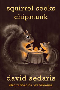 Squirrel Seeks Chipmunk : David Sedaris